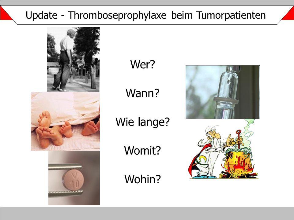 Wer? Wann? Wie lange? Womit? Wohin? Update - Thromboseprophylaxe beim Tumorpatienten