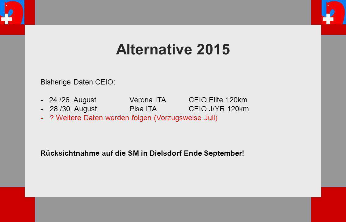 Alternative 2015 Bisherige Daten CEIO: - 24./26. August Verona ITA CEIO Elite 120km -28./30.
