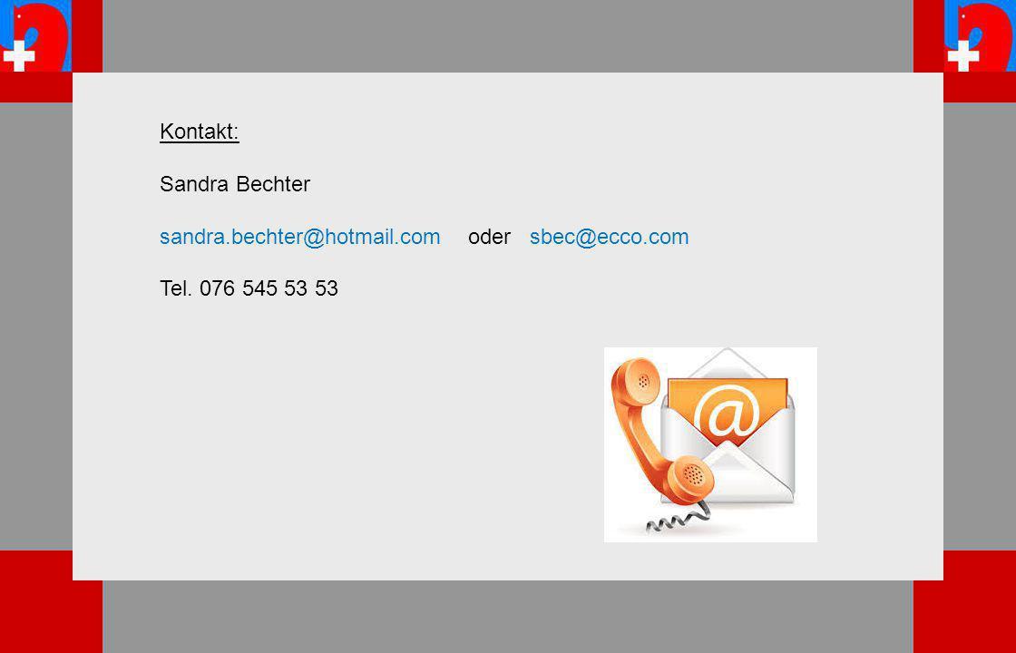 Kontakt: Sandra Bechter sandra.bechter@hotmail.com oder sbec@ecco.com Tel. 076 545 53 53