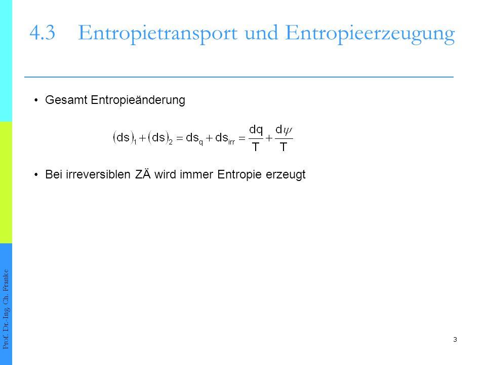 3 4.3Entropietransport und Entropieerzeugung Prof. Dr.-Ing. Ch. Franke Gesamt Entropieänderung Bei irreversiblen ZÄ wird immer Entropie erzeugt