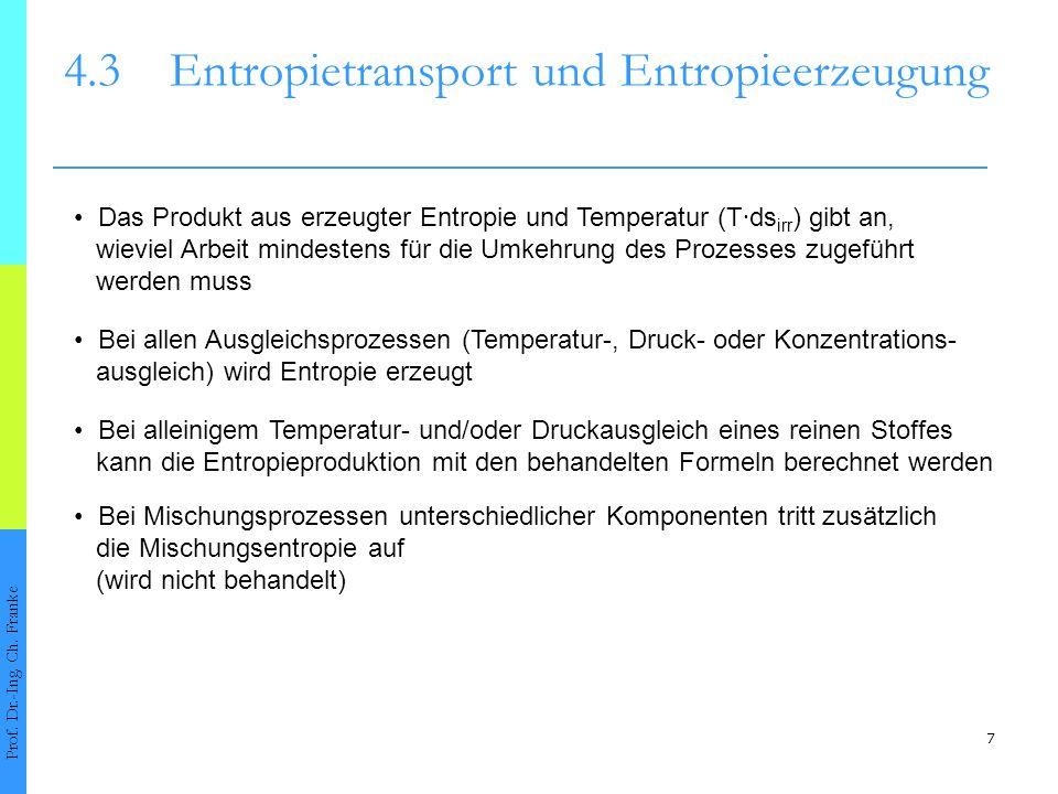 7 4.3Entropietransport und Entropieerzeugung Prof. Dr.-Ing. Ch. Franke Das Produkt aus erzeugter Entropie und Temperatur (T ∙ ds irr ) gibt an, wievie