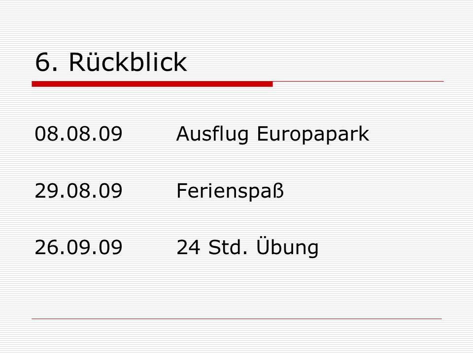 08.08.09 Ausflug Europapark 29.08.09 Ferienspaß 26.09.0924 Std. Übung