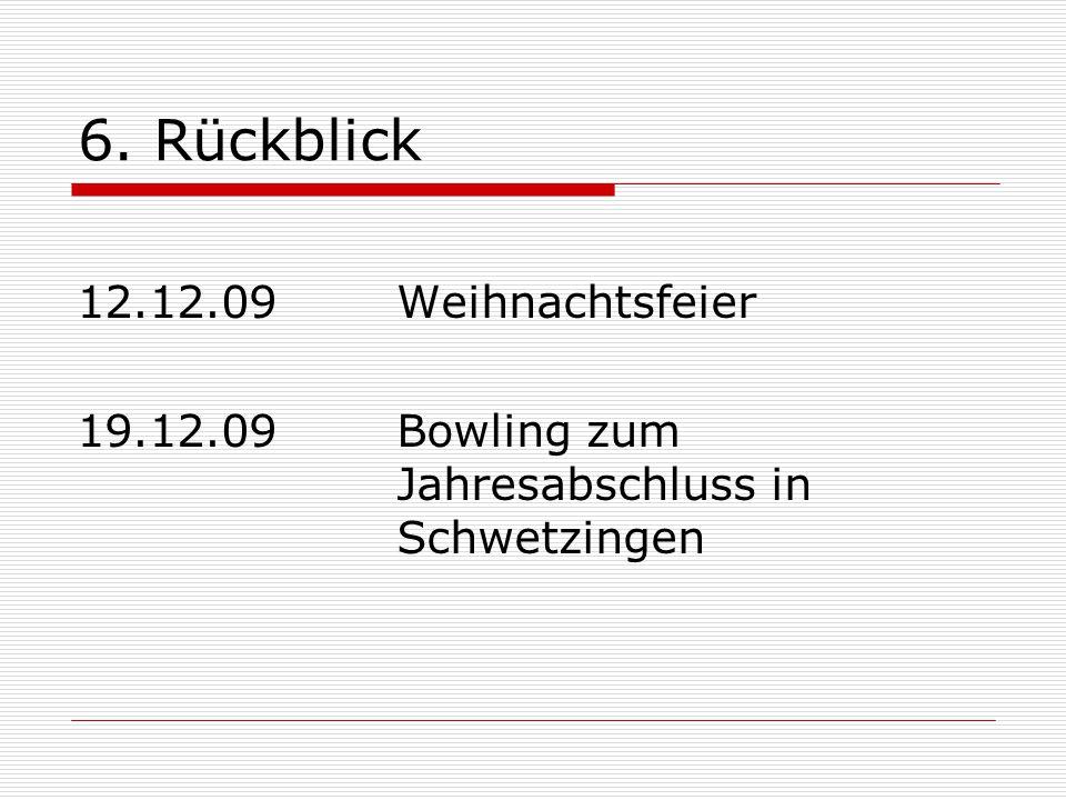 6. Rückblick 12.12.09 Weihnachtsfeier 19.12.09Bowling zum Jahresabschluss in Schwetzingen