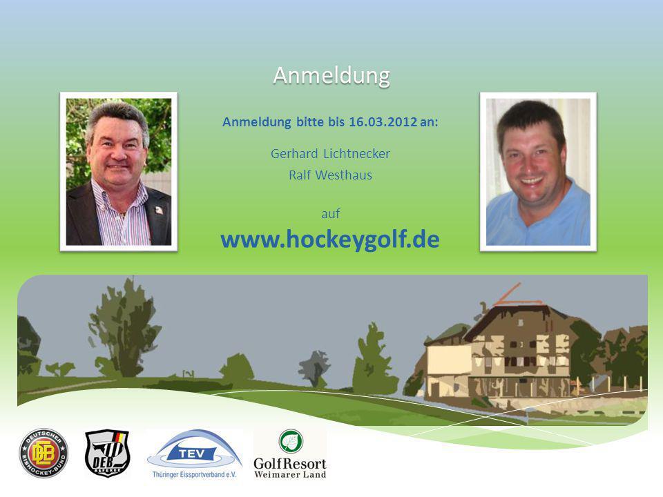 Anmeldung Anmeldung bitte bis 16.03.2012 an: Gerhard Lichtnecker Ralf Westhaus auf www.hockeygolf.de