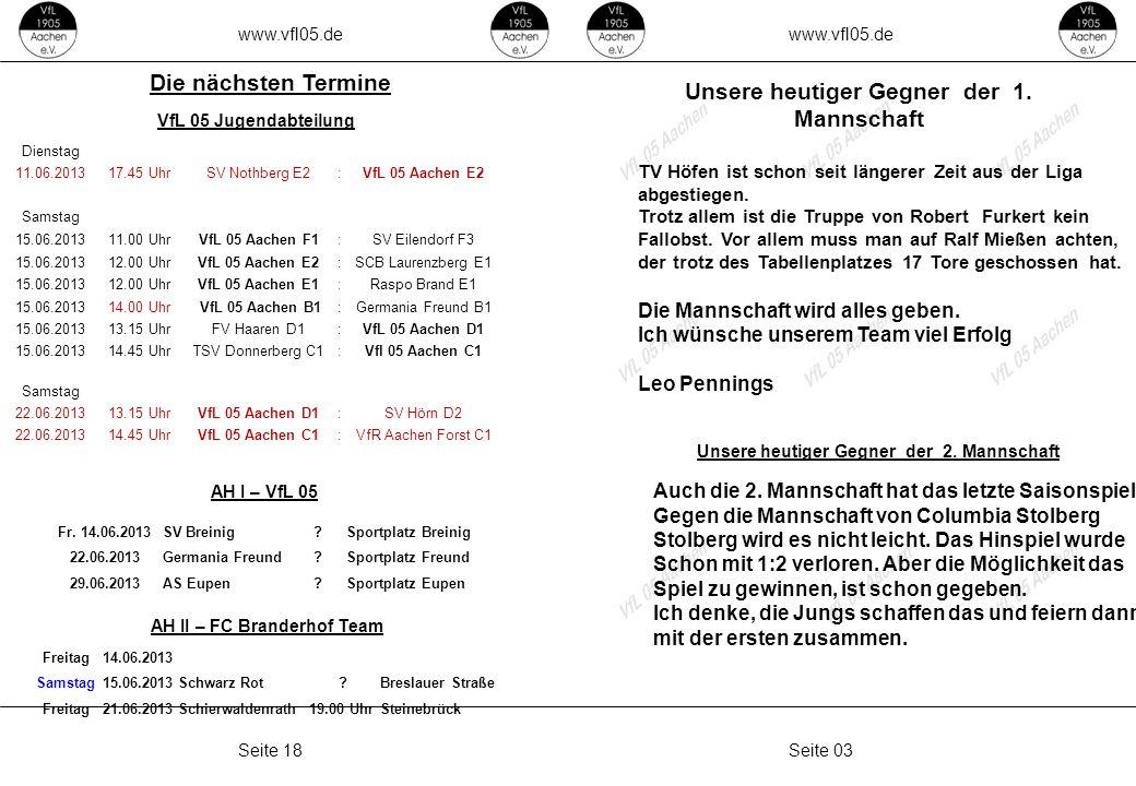 www.vfl05.de Seite 03Seite 18 Unsere heutiger Gegner der 1. Mannschaft TV Höfen ist schon seit längerer Zeit aus der Liga abgestiegen. Trotz allem ist