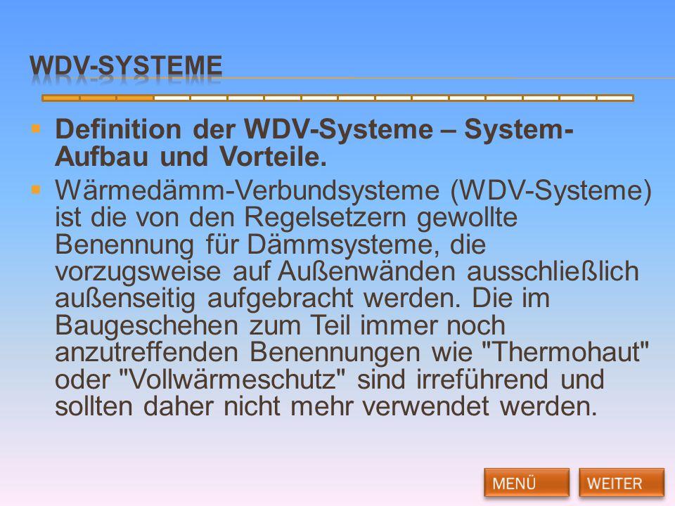  Definition der WDV-Systeme – System- Aufbau und Vorteile.  Wärmedämm-Verbundsysteme (WDV-Systeme) ist die von den Regelsetzern gewollte Benennung f