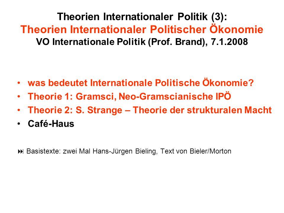 Theorien Internationaler Politik (3): Theorien Internationaler Politischer Ökonomie VO Internationale Politik (Prof. Brand), 7.1.2008 was bedeutet Int
