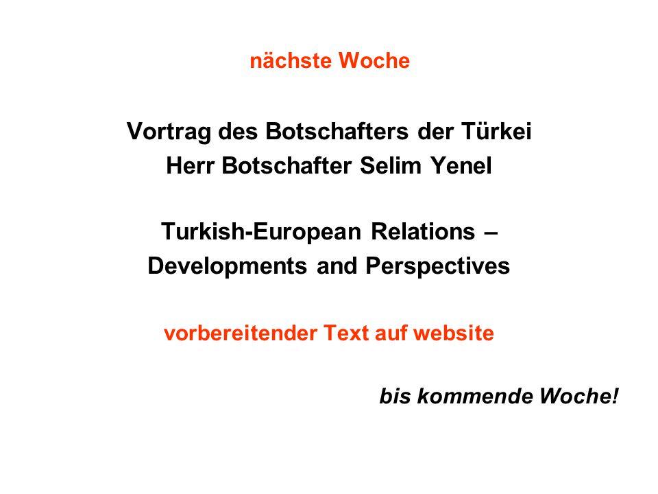 nächste Woche Vortrag des Botschafters der Türkei Herr Botschafter Selim Yenel Turkish-European Relations – Developments and Perspectives vorbereitender Text auf website bis kommende Woche!