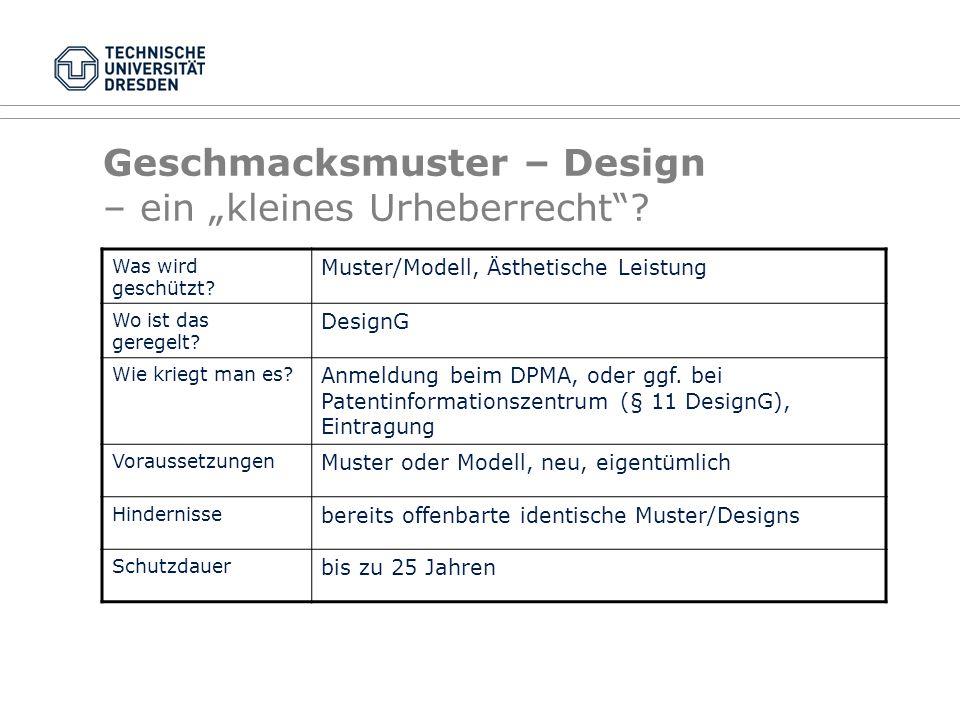 Was wird geschützt? Muster/Modell, Ästhetische Leistung Wo ist das geregelt? DesignG Wie kriegt man es? Anmeldung beim DPMA, oder ggf. bei Patentinfor