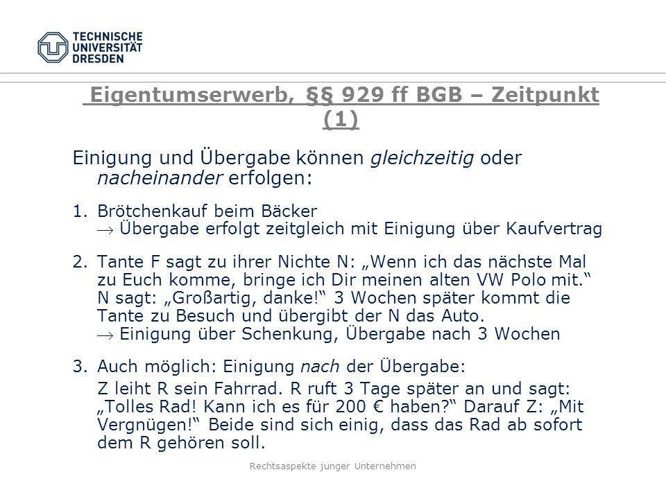Eigentumserwerb, §§ 929 ff BGB – Zeitpunkt (1) Einigung und Übergabe können gleichzeitig oder nacheinander erfolgen: 1.Brötchenkauf beim Bäcker  Über