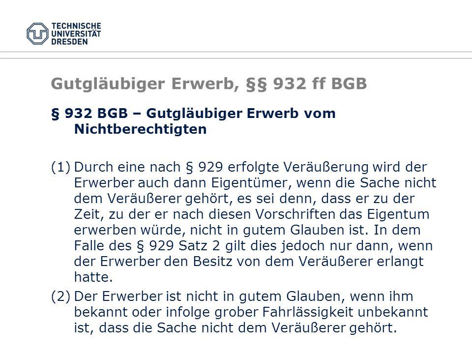 § 932 BGB – Gutgläubiger Erwerb vom Nichtberechtigten (1)Durch eine nach § 929 erfolgte Veräußerung wird der Erwerber auch dann Eigentümer, wenn die S