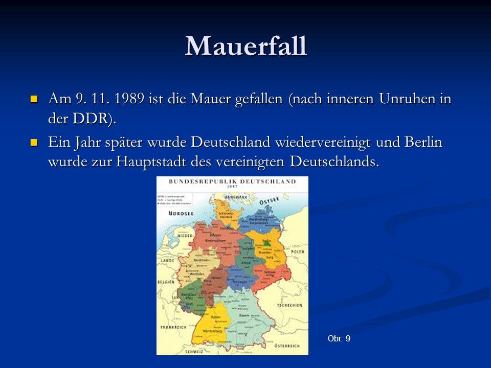 Mauerfall Am 9. 11. 1989 ist die Mauer gefallen (nach inneren Unruhen in der DDR). Am 9. 11. 1989 ist die Mauer gefallen (nach inneren Unruhen in der