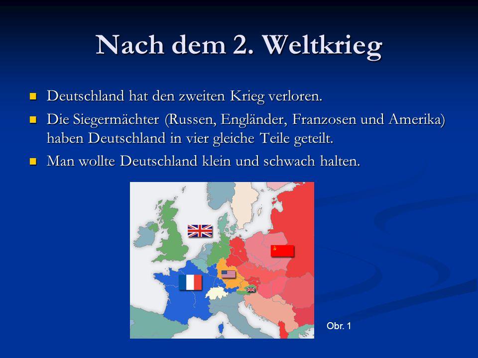 Nach dem 2. Weltkrieg Deutschland hat den zweiten Krieg verloren. Deutschland hat den zweiten Krieg verloren. Die Siegermächter (Russen, Engländer, Fr