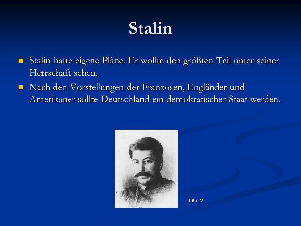 Stalin Stalin hatte eigene Pläne. Er wollte den größten Teil unter seiner Herrschaft sehen. Stalin hatte eigene Pläne. Er wollte den größten Teil unte