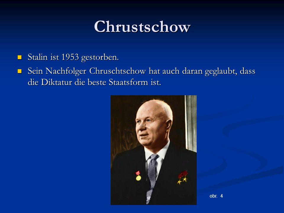 Chrustschow Stalin ist 1953 gestorben. Stalin ist 1953 gestorben. Sein Nachfolger Chruschtschow hat auch daran geglaubt, dass die Diktatur die beste S