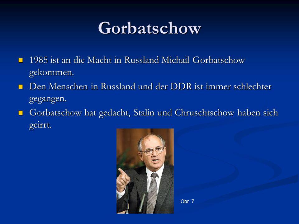 Gorbatschow 1985 ist an die Macht in Russland Michail Gorbatschow gekommen. 1985 ist an die Macht in Russland Michail Gorbatschow gekommen. Den Mensch