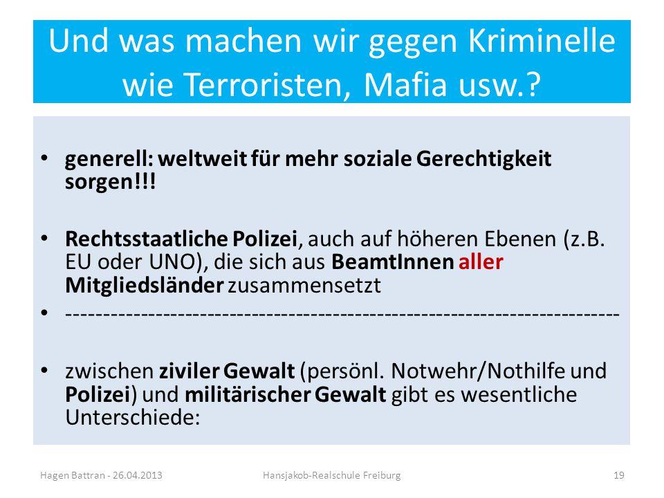 Und was machen wir gegen Kriminelle wie Terroristen, Mafia usw..