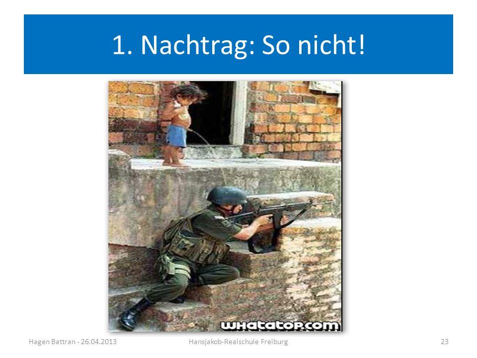 1. Nachtrag: So nicht! Hagen Battran - 26.04.2013Hansjakob-Realschule Freiburg23