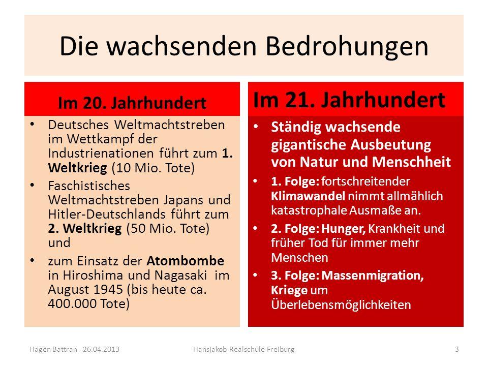 Die wachsenden Bedrohungen Im 20. Jahrhundert Deutsches Weltmachtstreben im Wettkampf der Industrienationen führt zum 1. Weltkrieg (10 Mio. Tote) Fasc