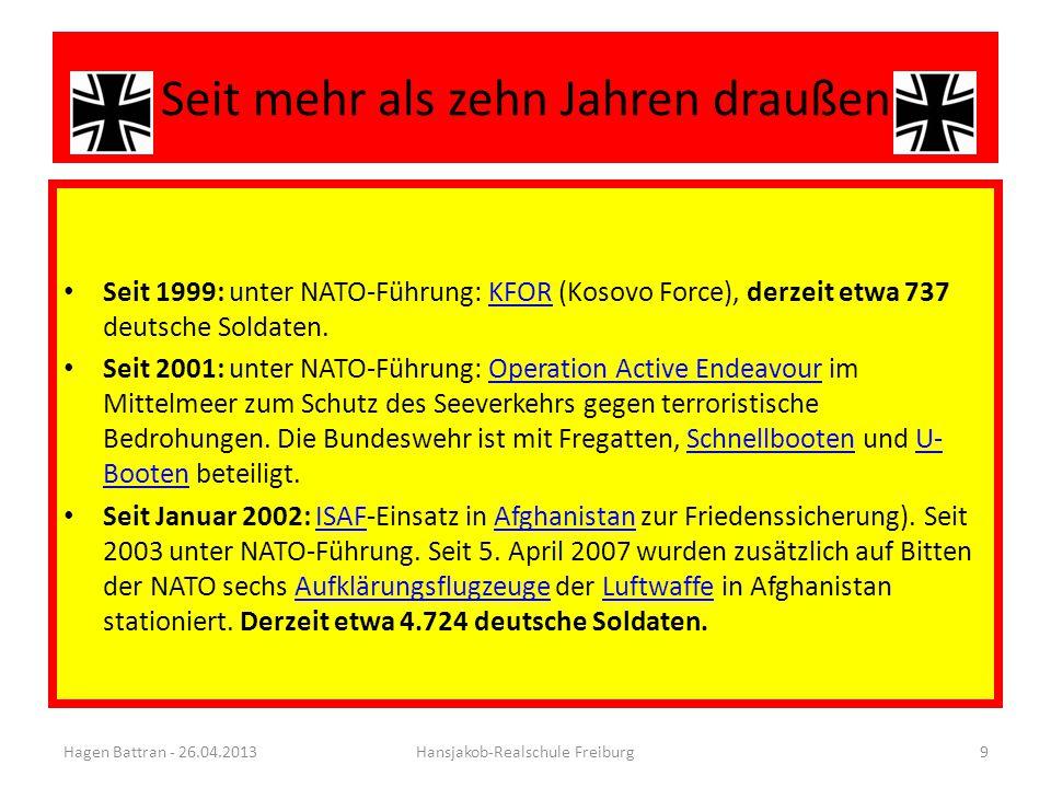Seit mehr als zehn Jahren draußen Seit 1999: unter NATO-Führung: KFOR (Kosovo Force), derzeit etwa 737 deutsche Soldaten.KFOR Seit 2001: unter NATO-Führung: Operation Active Endeavour im Mittelmeer zum Schutz des Seeverkehrs gegen terroristische Bedrohungen.