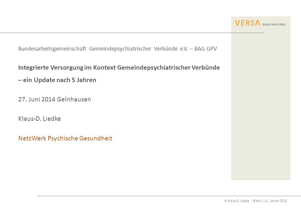 © Klaus-D. Liedke | Blatt 1 |11. Januar 2015 Bundesarbeitsgemeinschaft Gemeindepsychiatrischer Verbünde e.V. – BAG GPV Integrierte Versorgung im Konte