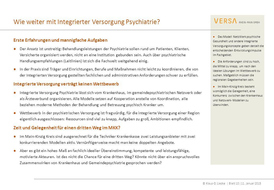 © Klaus-D. Liedke | Blatt 10 |11. Januar 2015 Wie weiter mit Integrierter Versorgung Psychiatrie? Erste Erfahrungen und mannigfache Aufgaben ●Der Ansa
