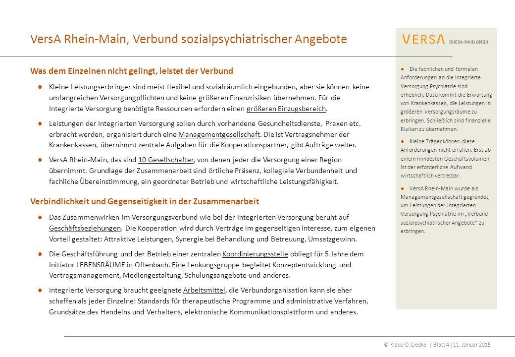 © Klaus-D. Liedke | Blatt 4 |11. Januar 2015 VersA Rhein-Main, Verbund sozialpsychiatrischer Angebote Was dem Einzelnen nicht gelingt, leistet der Ver