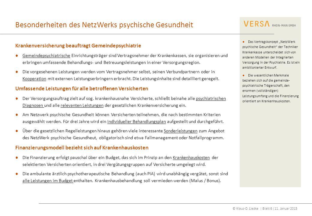 © Klaus-D. Liedke | Blatt 6 |11. Januar 2015 Besonderheiten des NetzWerks psychische Gesundheit Krankenversicherung beauftragt Gemeindepsychiatrie ●Ge