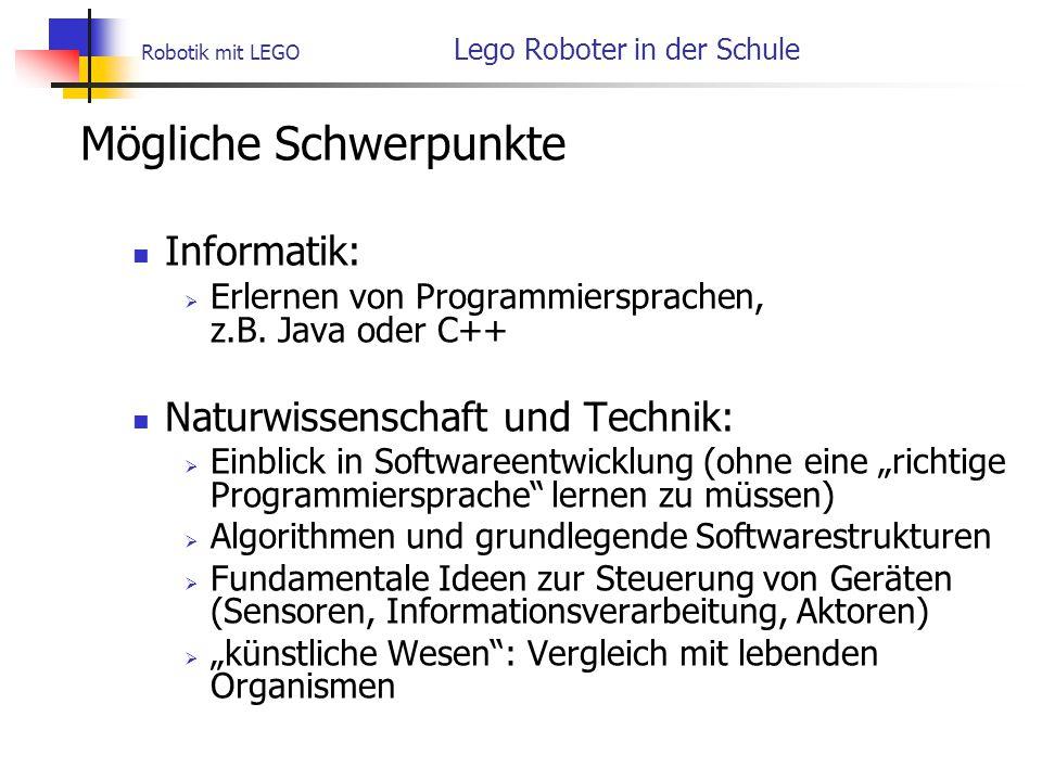 Robotik mit LEGO Lego Roboter in der Schule Mögliche Schwerpunkte Informatik:  Erlernen von Programmiersprachen, z.B.