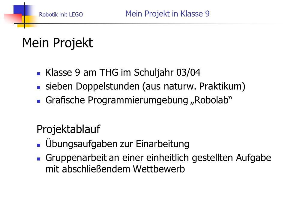 Robotik mit LEGO Mein Projekt in Klasse 9 Mein Projekt Klasse 9 am THG im Schuljahr 03/04 sieben Doppelstunden (aus naturw.
