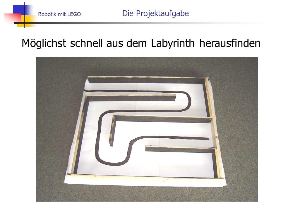 Robotik mit LEGO Die Projektaufgabe Möglichst schnell aus dem Labyrinth herausfinden