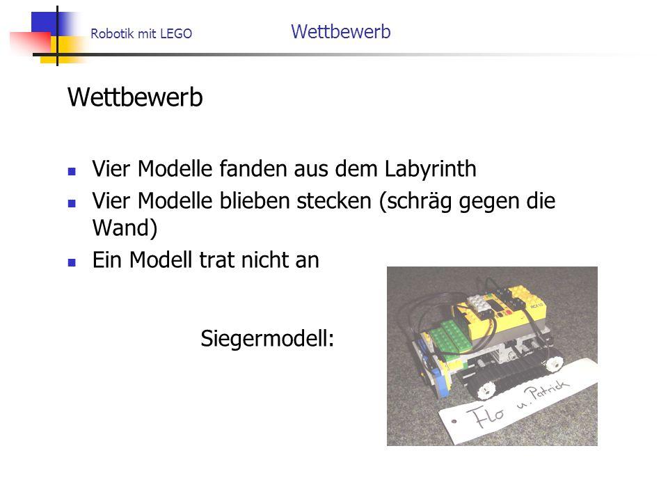 Robotik mit LEGO Wettbewerb Wettbewerb Vier Modelle fanden aus dem Labyrinth Vier Modelle blieben stecken (schräg gegen die Wand) Ein Modell trat nicht an Siegermodell: