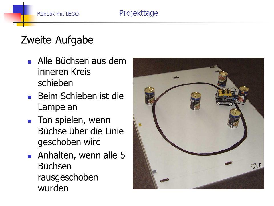 Robotik mit LEGO Projekttage Zweite Aufgabe Alle Büchsen aus dem inneren Kreis schieben Beim Schieben ist die Lampe an Ton spielen, wenn Büchse über die Linie geschoben wird Anhalten, wenn alle 5 Büchsen rausgeschoben wurden