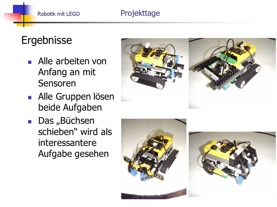 """Robotik mit LEGO Projekttage Ergebnisse Alle arbeiten von Anfang an mit Sensoren Alle Gruppen lösen beide Aufgaben Das """"Büchsen schieben wird als interessantere Aufgabe gesehen Robotik mit LEGO Projekttage"""