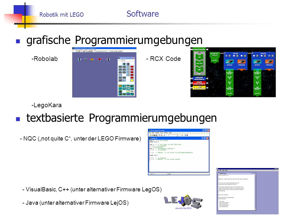 "Robotik mit LEGO Software textbasierte Programmierumgebungen - NQC (""not quite C"", unter der LEGO Firmware) - VisualBasic, C++ (unter alternativer Fir"