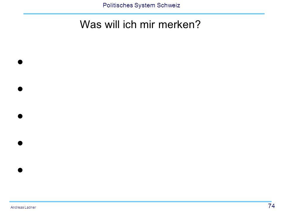74 Politisches System Schweiz Andreas Ladner Was will ich mir merken