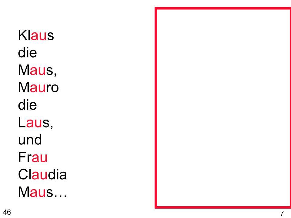 Klaus die Maus, Mauro die Laus, und Frau Claudia Maus… 46 7