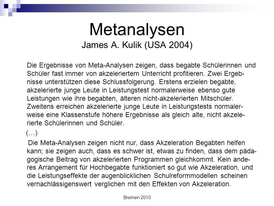 Metanalysen James A. Kulik (USA 2004) Die Ergebnisse von Meta-Analysen zeigen, dass begabte Schülerinnen und Schüler fast immer von akzeleriertem Unte