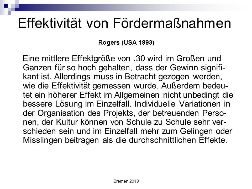 Bremen 2010 Effektivität von Fördermaßnahmen Rogers (USA 1993) Eine mittlere Effektgröße von.30 wird im Großen und Ganzen für so hoch gehalten, dass d