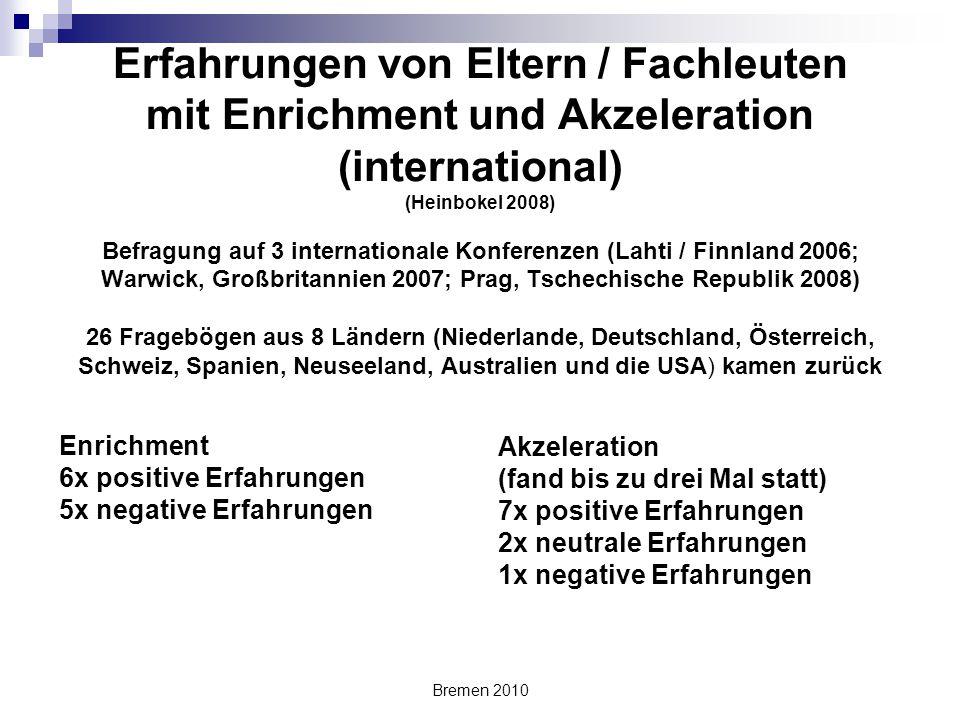 Bremen 2010 Erfahrungen von Eltern / Fachleuten mit Enrichment und Akzeleration (international) (Heinbokel 2008) Befragung auf 3 internationale Konfer