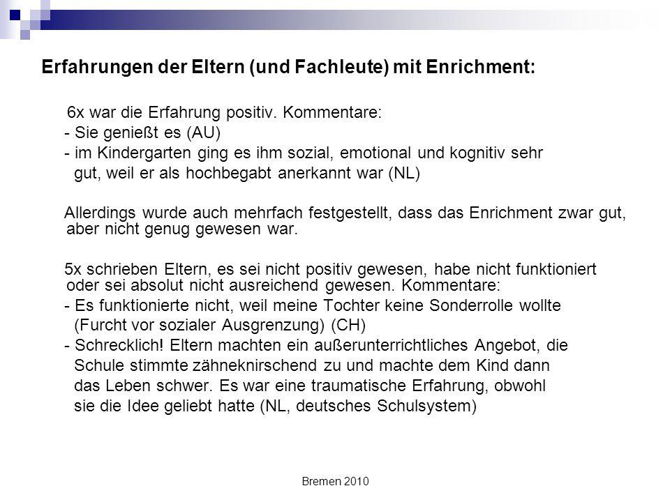 Bremen 2010 Erfahrungen der Eltern (und Fachleute) mit Enrichment: 6x war die Erfahrung positiv. Kommentare: - Sie genießt es (AU) - im Kindergarten g