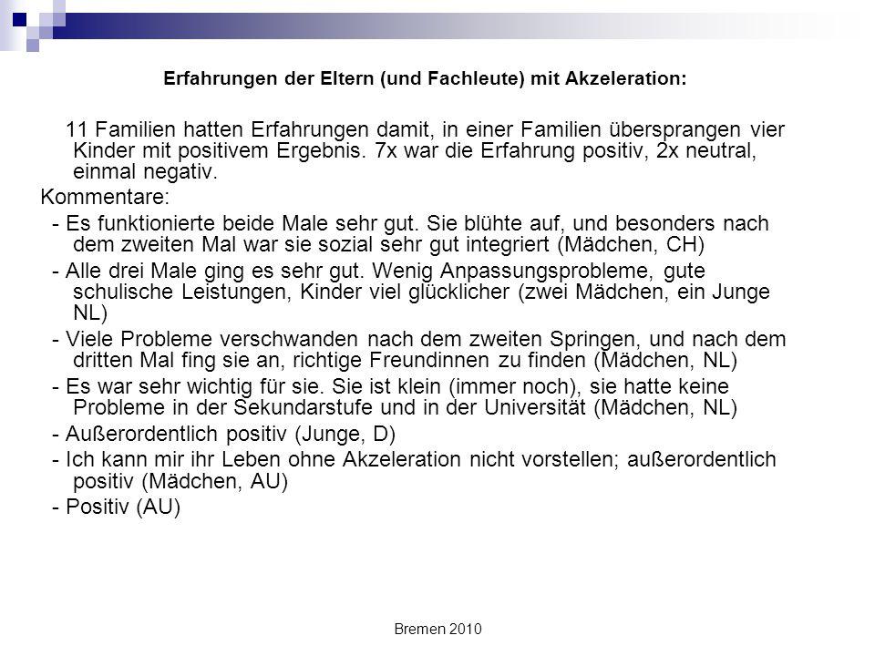 Bremen 2010 Erfahrungen der Eltern (und Fachleute) mit Akzeleration: 11 Familien hatten Erfahrungen damit, in einer Familien übersprangen vier Kinder