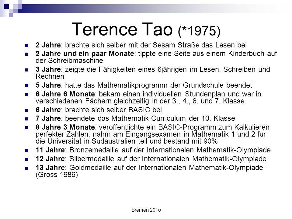 Bremen 2010 Terence Tao (*1975) 2 Jahre: brachte sich selber mit der Sesam Straße das Lesen bei 2 Jahre und ein paar Monate: tippte eine Seite aus ein