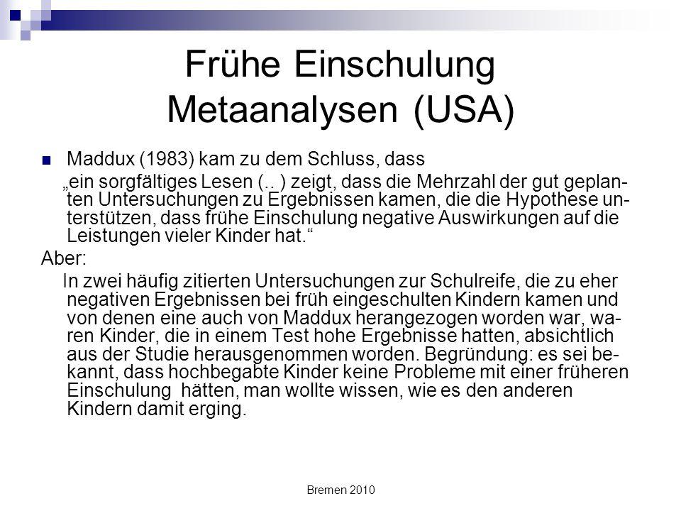 """Bremen 2010 Frühe Einschulung Metaanalysen (USA) Maddux (1983) kam zu dem Schluss, dass """"ein sorgfältiges Lesen (.. ) zeigt, dass die Mehrzahl der gut"""