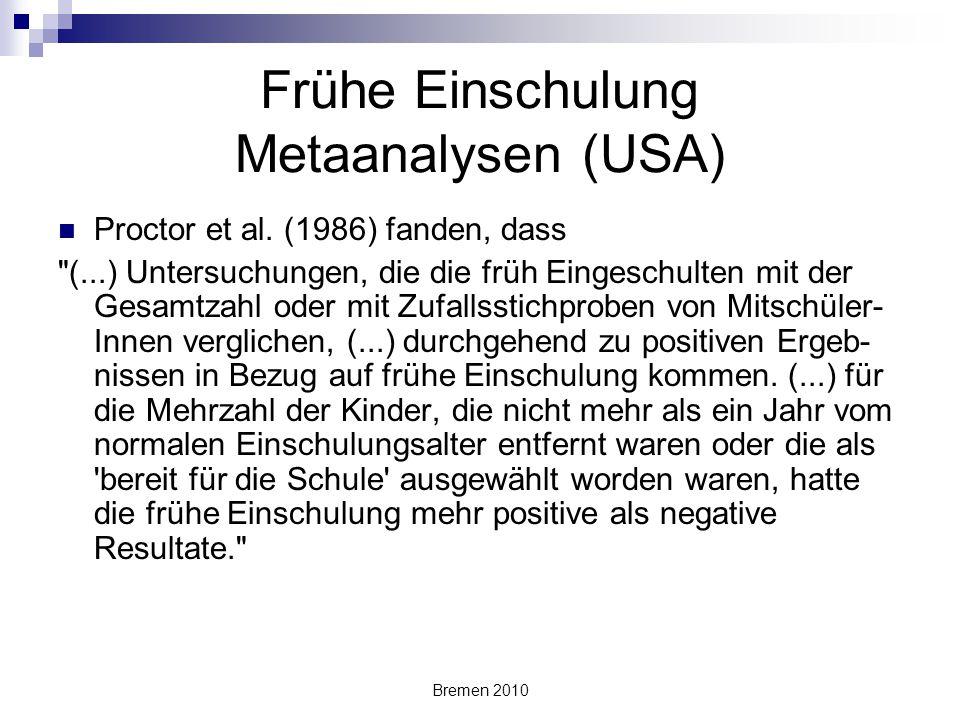 Bremen 2010 Frühe Einschulung Metaanalysen (USA) Proctor et al. (1986) fanden, dass