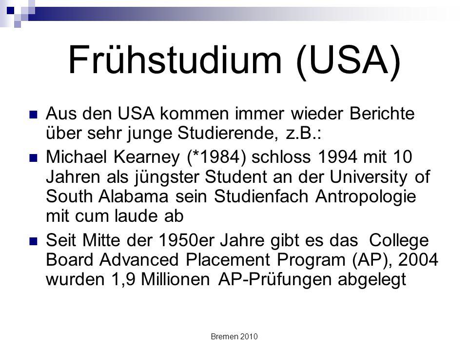 Bremen 2010 Frühstudium (USA) Aus den USA kommen immer wieder Berichte über sehr junge Studierende, z.B.: Michael Kearney (*1984) schloss 1994 mit 10