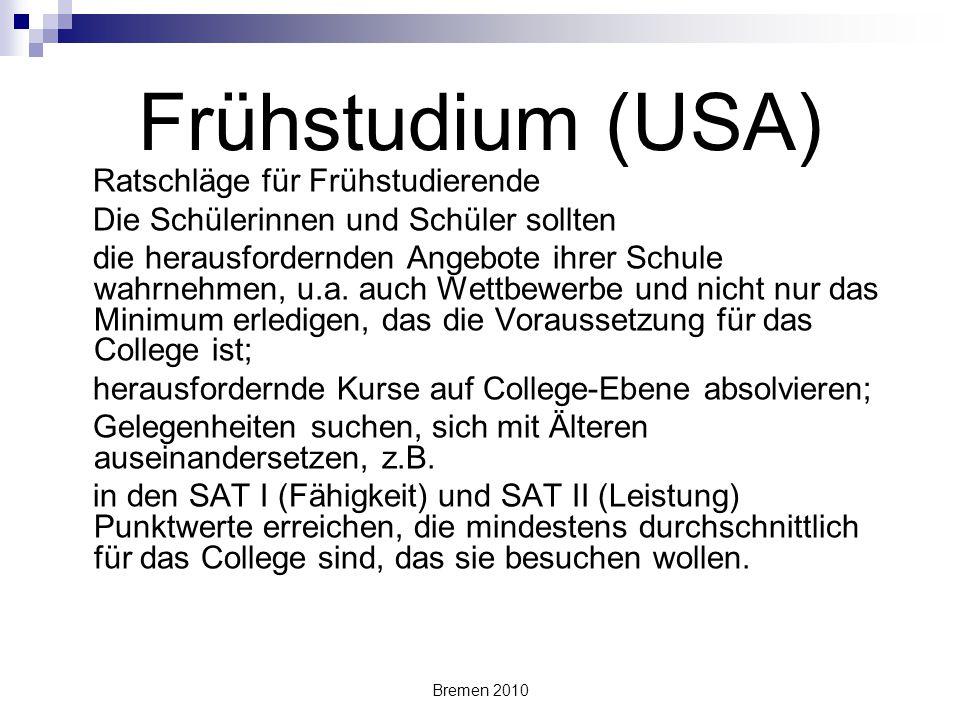 Bremen 2010 Frühstudium (USA) Ratschläge für Frühstudierende Die Schülerinnen und Schüler sollten die herausfordernden Angebote ihrer Schule wahrnehme