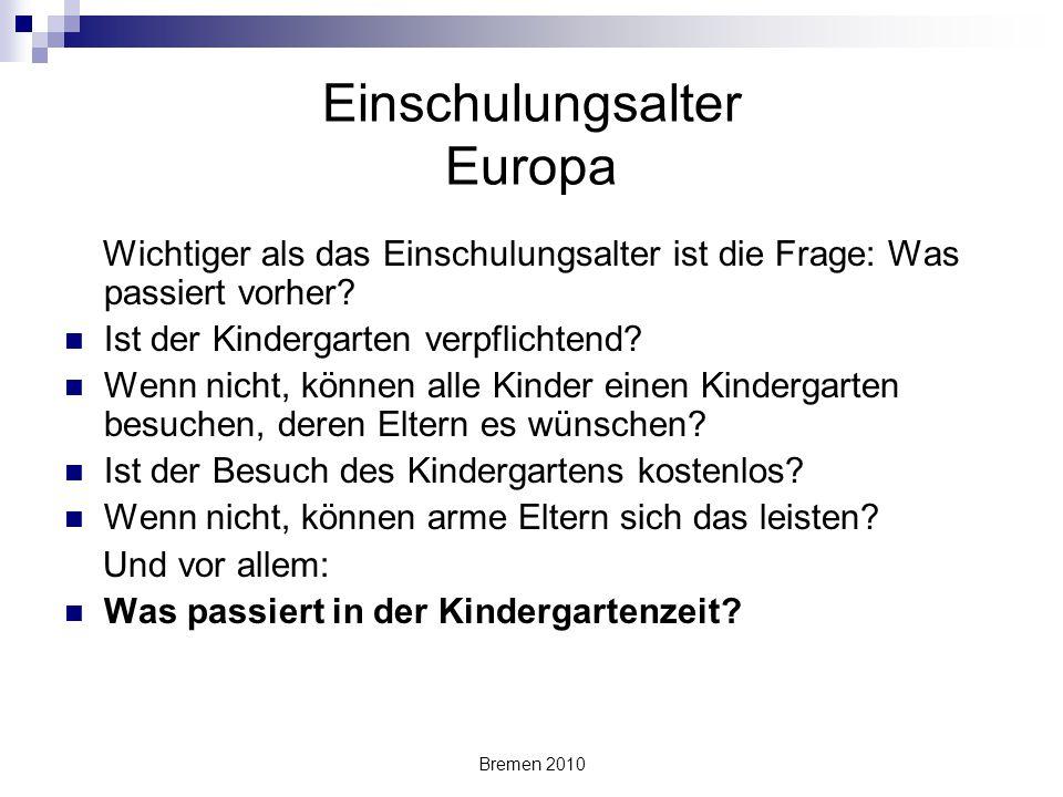 Bremen 2010 Einschulungsalter Europa Wichtiger als das Einschulungsalter ist die Frage: Was passiert vorher? Ist der Kindergarten verpflichtend? Wenn