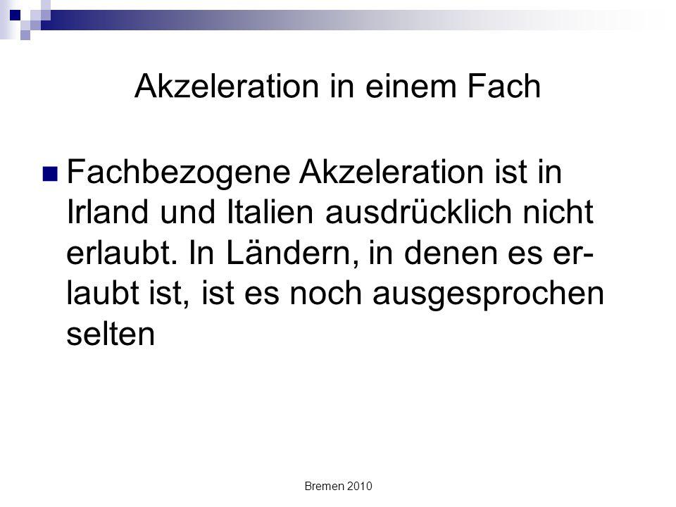 Bremen 2010 Akzeleration in einem Fach Fachbezogene Akzeleration ist in Irland und Italien ausdrücklich nicht erlaubt. In Ländern, in denen es er- lau