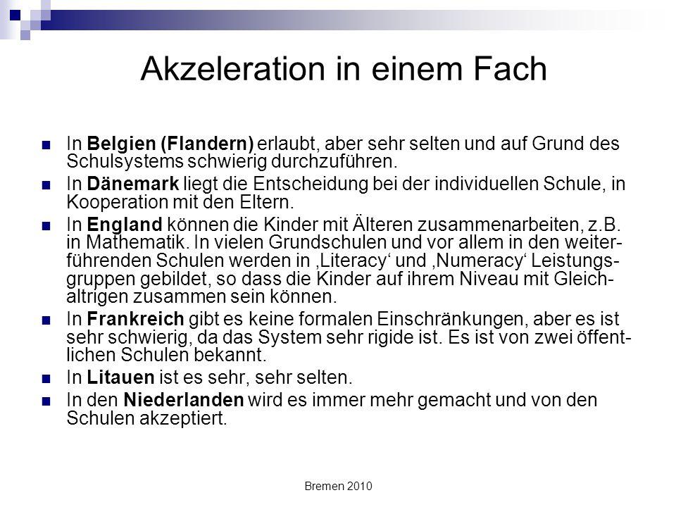 Bremen 2010 Akzeleration in einem Fach In Belgien (Flandern) erlaubt, aber sehr selten und auf Grund des Schulsystems schwierig durchzuführen. In Däne